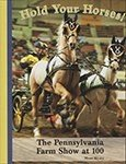 "PA Books: ""Hold Your Horses! The Pennsylvania Farm Show at 100"""