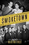 """""""Smoketown: The Untold Story of the Other Great Black Renaissance,"""" April 1 at 7 pm"""