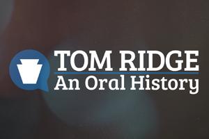 Tom Ridge: An Oral History